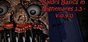Baldi's Basics in Nightmares 1.5 - v.0.9.0